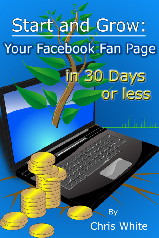Chris White - Start and Grow your facebook fan page in 30 days or less - FREE E-book